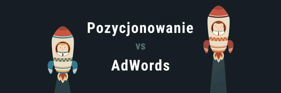 AdWords czy pozycjonowanie? – porównanie usług
