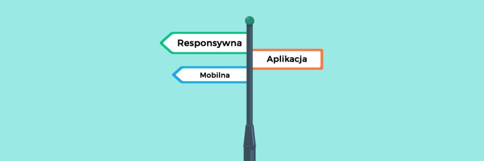 Mobilna strona internetowa, responsywna czy aplikacja?