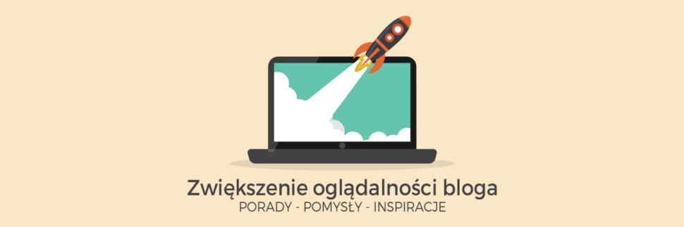 Zwiększenie oglądalności bloga - porady, pomysły, inspiracje