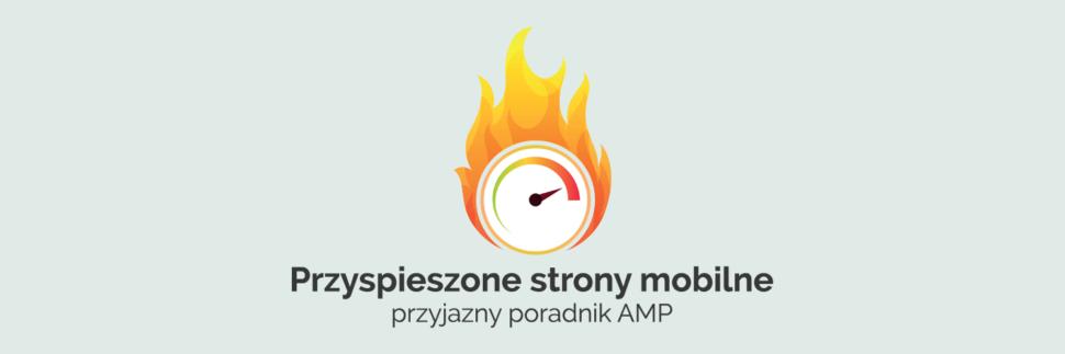 Przyspieszone strony mobilne - przyjazny poradnik AMP