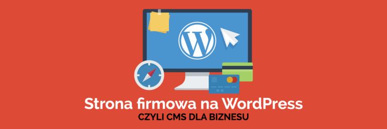 Strona firmowa na WordPress, czyli CMS dla biznesu