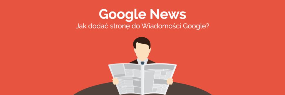 W jaki sposób dodać stronę do Wiadomości Google?