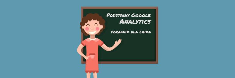 Podstawy Google Analytics - poradnik dla laika