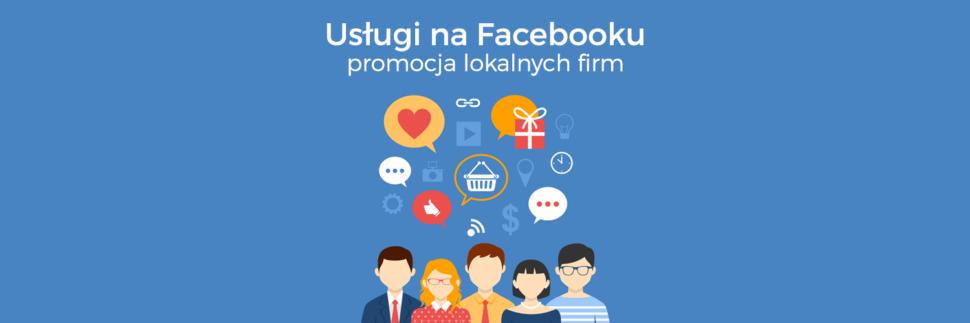 Usługi na Facebooku ? funkcja promująca lokalne firmy