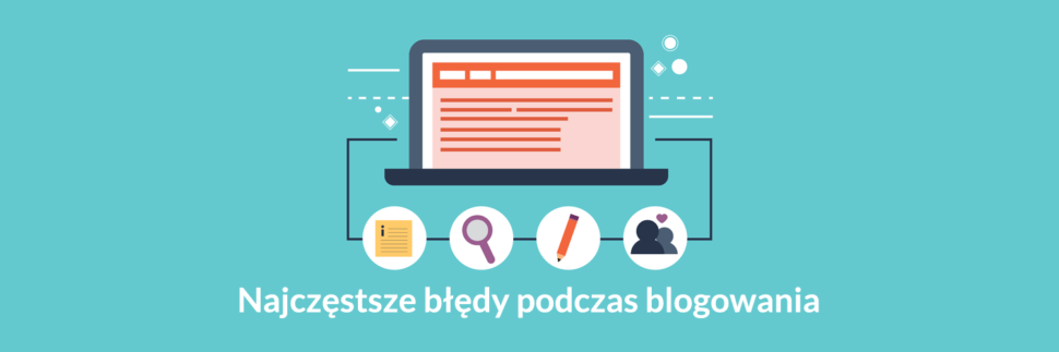 Najczęstsze błędy podczas blogowania