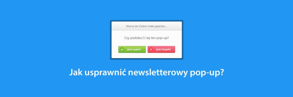 cbe4dd4d1cd165 Co zrobić, aby usprawnić newsletterowy pop-up?
