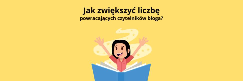 Zwiększenie liczby powracających czytelników bloga