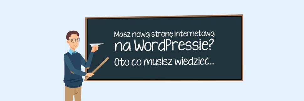 Masz nową stronę internetową na WordPressie? Oto co musisz wiedzieć