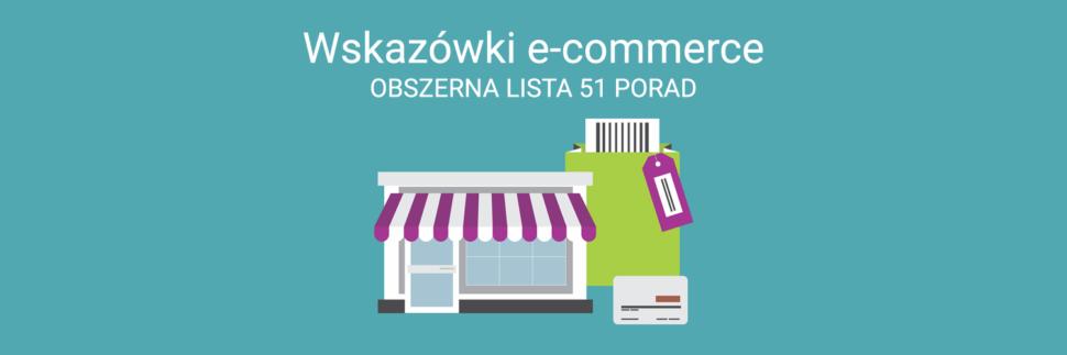 Wskazówki i porady e-commerce - obszerna lista 51 porad