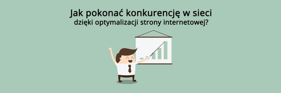 Jak pokonać konkurencję dzięki optymalizacji strony internetowej?