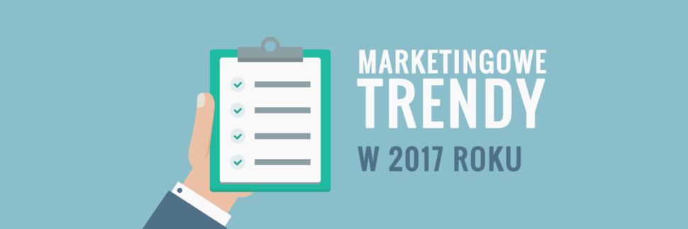 Marketingowe trendy w 2017 roku