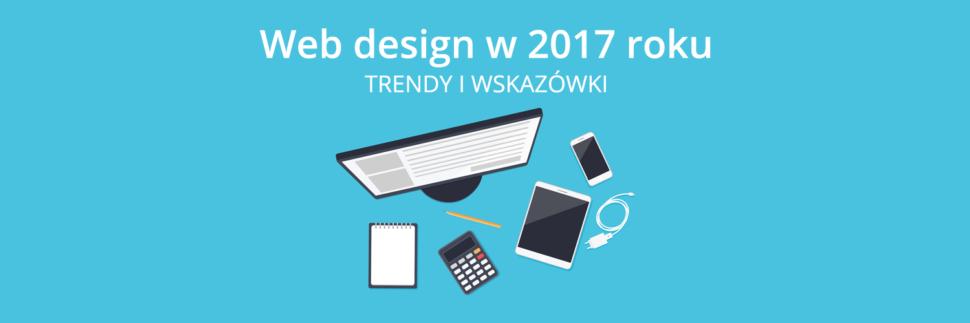 Web design w 2017 roku - trendy i wskazówki