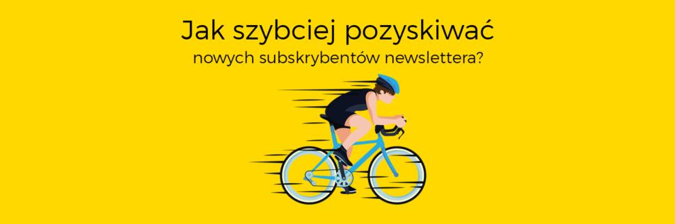 Jak szybciej pozyskiwać nowych subskrybentów newslettera?