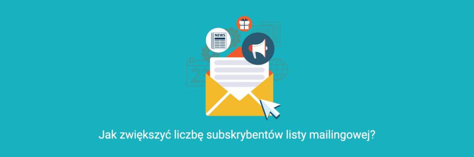 Jak zwiększyć liczbę subskrybentów listy mailingowej?