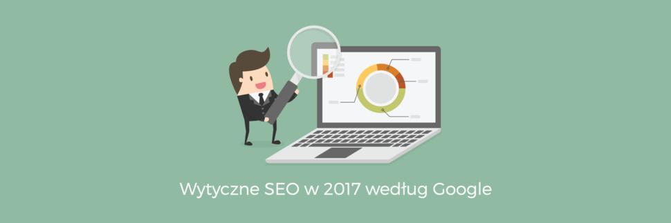 Wytyczne SEO w 2017 według Google