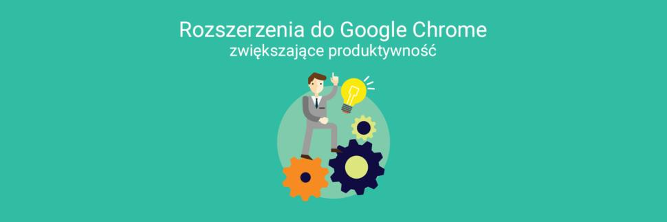 Rozszerzenia do Google Chrome zwiększające produktywność