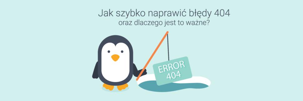 Jak szybko naprawić błędy 404 oraz dlaczego jest to ważne?