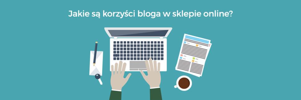 Jakie są korzyści posiadania bloga w sklepie internetowym?