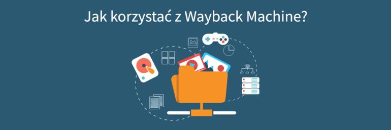 Jak korzystać z Wayback Machine?