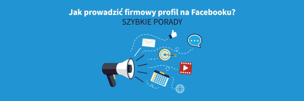 Jak prowadzić firmowy profil na Facebooku?