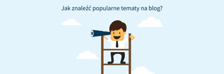 Jak znaleźć popularne tematy na blog?