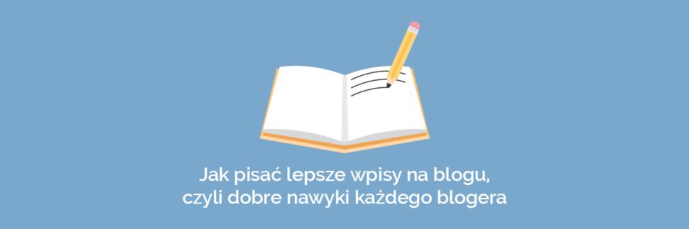 Jak pisać lepsze wpisy na blogu?