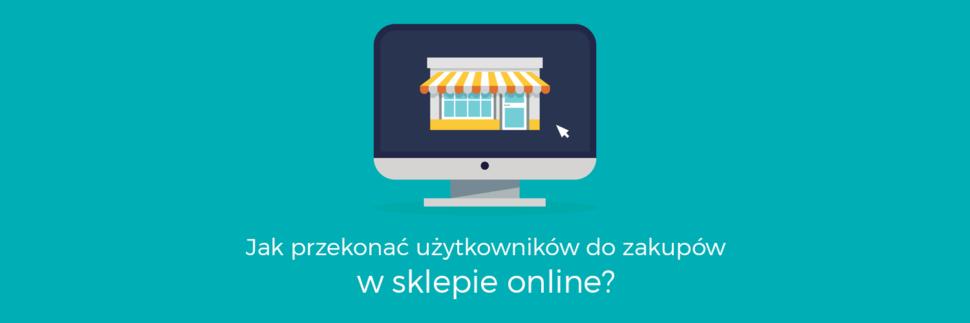 Jak przekonać użytkowników do zakupu w sklepie online?
