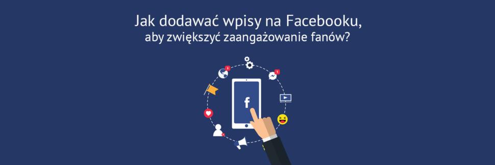 Jak dodawać wpisy na Facebooku?