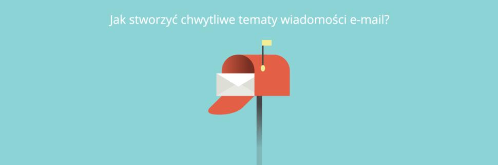 Jak stworzyć chwytliwe tematy wiadomości e-mail