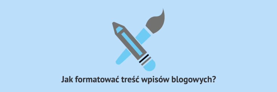 Jak formatować treść wpisów blogowych?