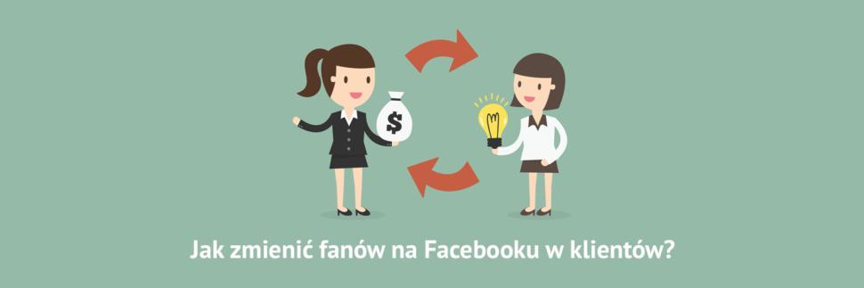 Jak zmienić fanów na Facebooku w klientów?