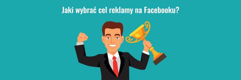 Jaki wybrać cel reklamy na Facebooku?