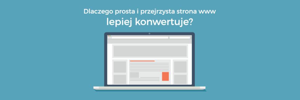 Dlaczego prosta i przejrzysta strona internetowa lepiej konwertuje?