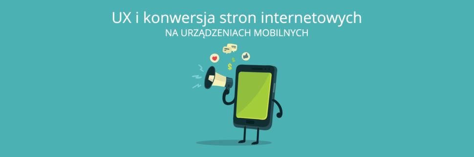 UX i konwersja stron www na urządzeniach mobilnych