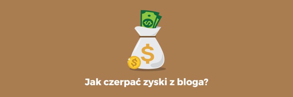 Jak czerpać zyski z bloga?