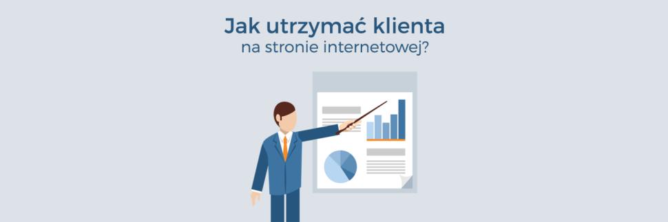 Jak utrzymać klienta na stronie internetowej?