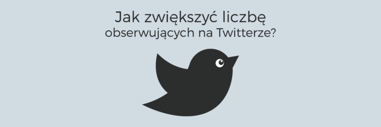 Jak zwiększyć liczbę obserwujących na Twitterze?