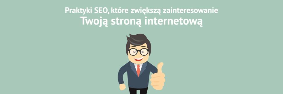Praktyki SEO, które zwiększą zainteresowanie stroną internetową