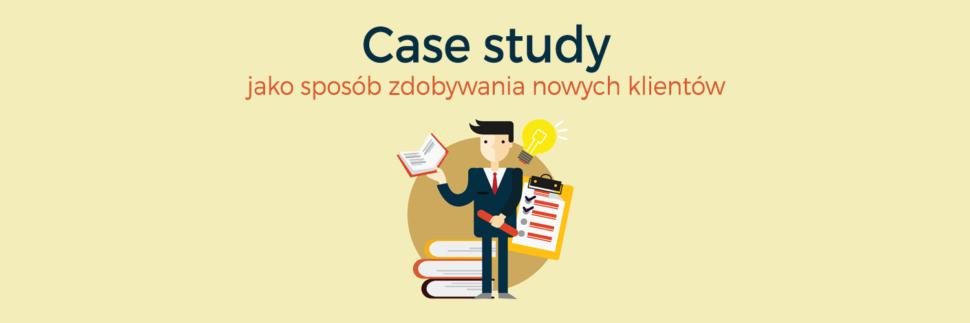 Case study - studium przypadku jako sposób zdobywania nowych klientów