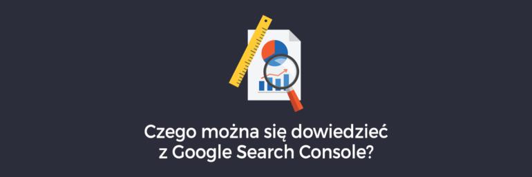 Czego można się dowiedzieć z Google Search Console?