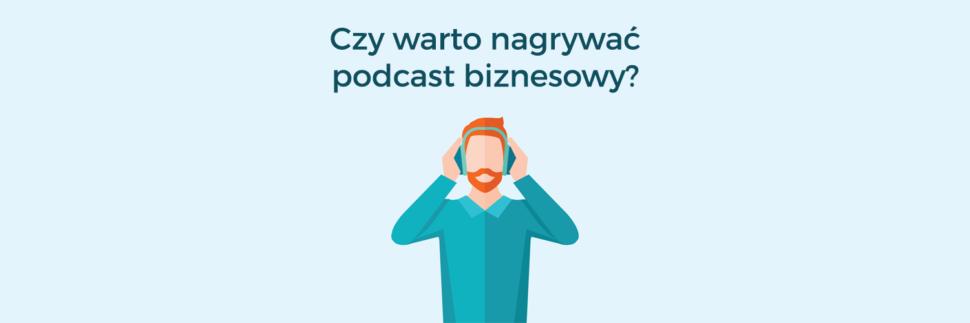 Czy warto nagrywać podcast biznesowy?