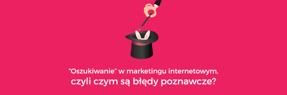 Oszukiwanie w marketingu internetowym, czyli czym są błędy poznawcze?