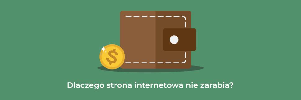 Dlaczego strona internetowa nie zarabia?