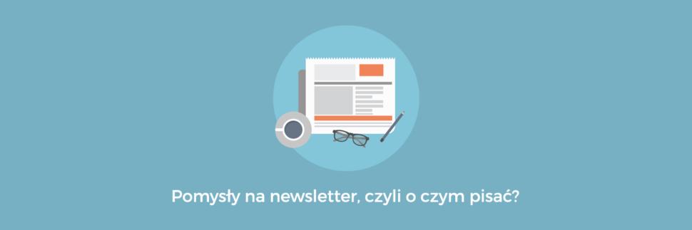 Pomysły na newsletter, czyli o czym pisać?