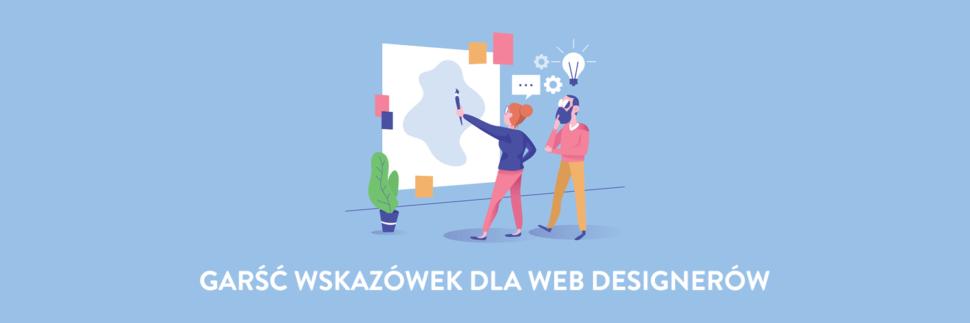 Garść przydatnych wskazówek dla web designerów