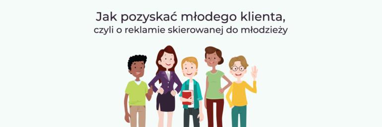 Jak pozyskać młodego klienta, czyli o reklamie skierowanej do młodzieży