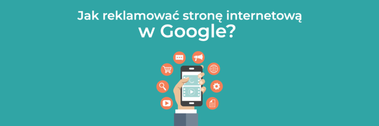 Jak reklamować stronę internetową w Google?