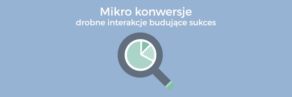 Mikro konwersje, czyli drobne interakcje budujące sukces