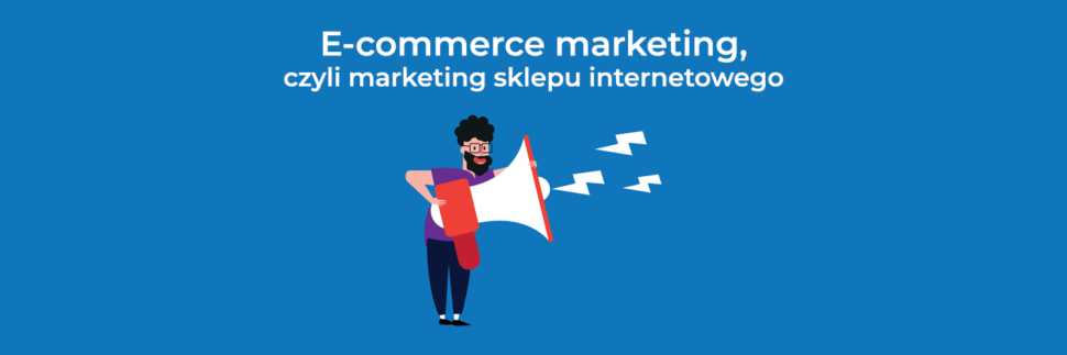 46798fec8be920 E-commerce marketing, czyli marketing sklepu internetowego