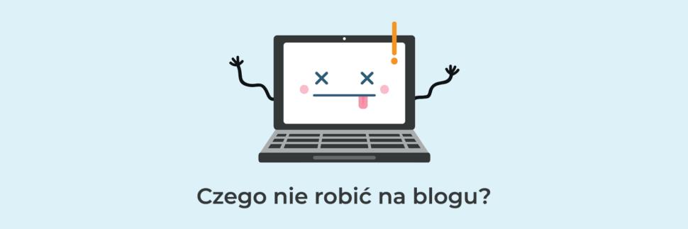 Czego nie robić na blogu?